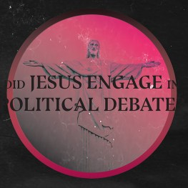 Did Jesus Engage in Political Debate?