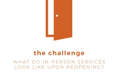 The Challenge: What Do In-Person Services Look Like Upon Reopening?
