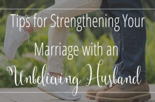 Tips for Strengthening Your Marriage with an Unbelieving Husband