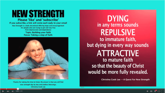 Dying in any terms sounds repulsive to immature faith, but dying in every way sounds attractive to mature faith so that the beauty of Christ would be more fully revealed. --Christina Cook Lee, A Quest For New Strength