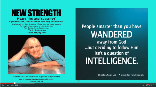 People smarter than you have wandered away from God—but following Him isn't a question of intelligence. --Christina Cook Lee, A Quest For New Strength