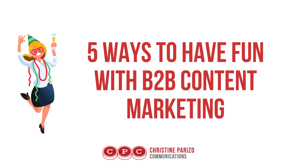 5 ways to have fun with B2B content marketing - Tweet this image!