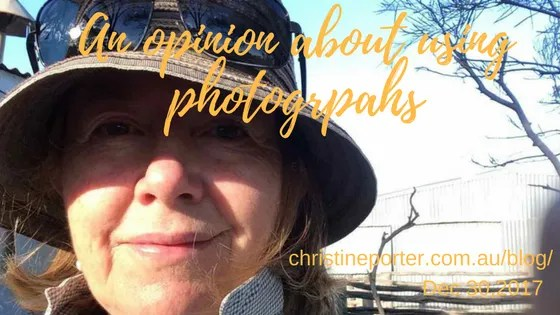 An opinion about using photographs Christine Porter blog post Dec 30,2017