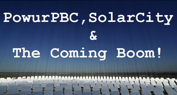 Powur PBC, Solar City and the Coming Boom!