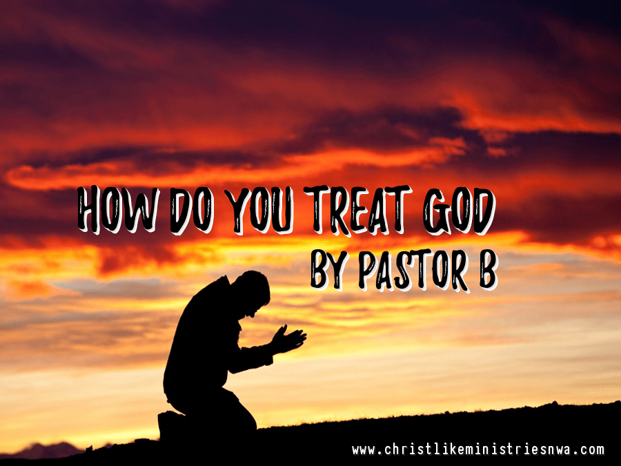 How Do You Treat God?