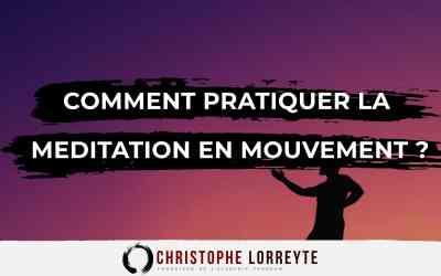 Méditation en Mouvement | Pourquoi et comment la pratiquer ?
