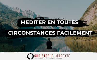 Méditer en toutes circonstances facilement