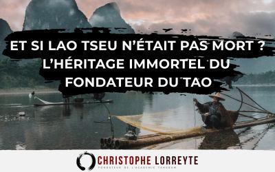 Et si Lao Tseu n'était pas mort ? L'héritage immortel du fondateur du Tao