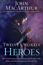 12 Unlikely Heroes by John MacArthur