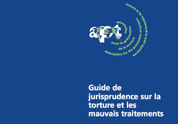 Perfect APT U2013 Guide De Jurisprudence Sur La Torture Et Les Mauvais Traitements
