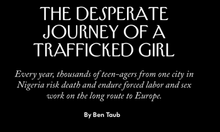 THE NEW YORKER – NIGERIA / The Desperate Journey of a Trafficked Girl Every year, thousands of teen-agers from one city in Nigeria risk death and endure forced labor and sex work on the long route to Europe