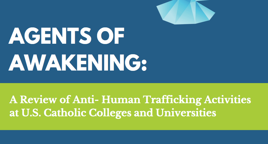 FADICA US – Agents of Awakening: A Review of Anti- Human Trafficking Activities at U.S. Catholic Colleges and Universities