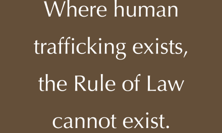 WHERE HUMAN TRAFFICKING EXISTS, THE RULE OF LAW CANNOT EXIST