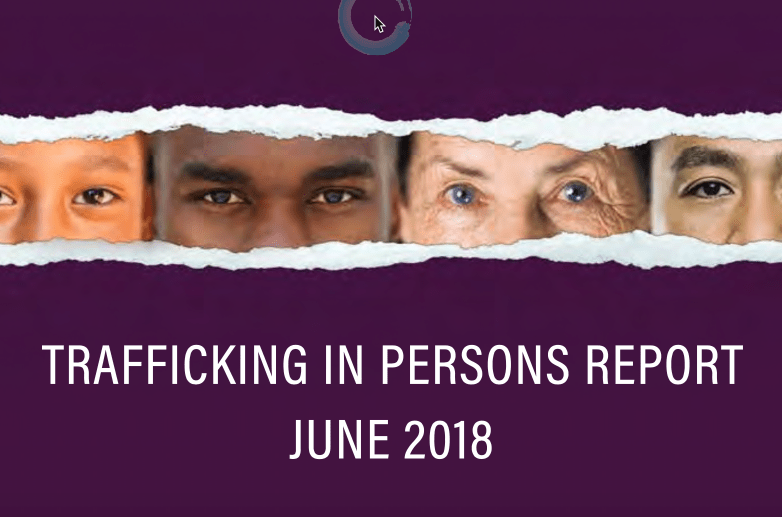 US Secretary of State – 18th annual Trafficking in Persons or TIP Report JUNE 2018