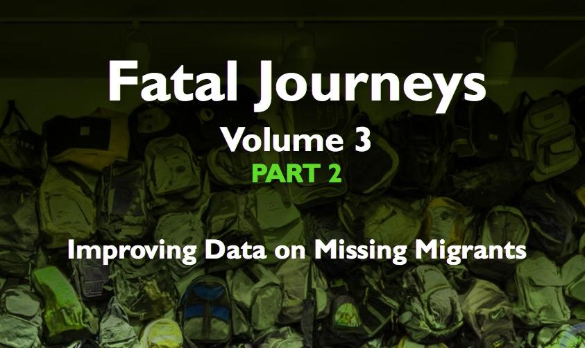 OIM – Fatal Journeys Volume 3 Part 2: Improving Data on Missing Migrants – 2017