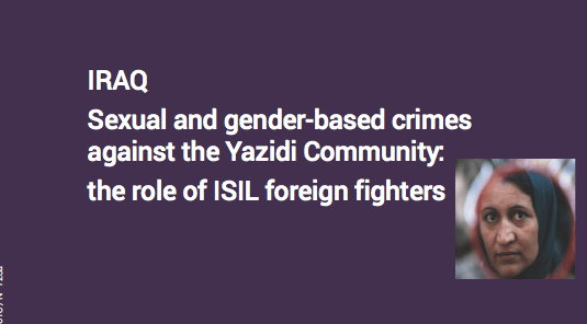 FIDH – IRAK / Crimes sexuels contre la communauté yézidie : le rôle des djihadistes étrangers de Daesh / légitimer et institutionnaliser la captivité et l'esclavage- Sexual crimes against the Yezidi community: the role of Daesh's foreign jihadists / to legitimize and institutionalize captivity and slavery