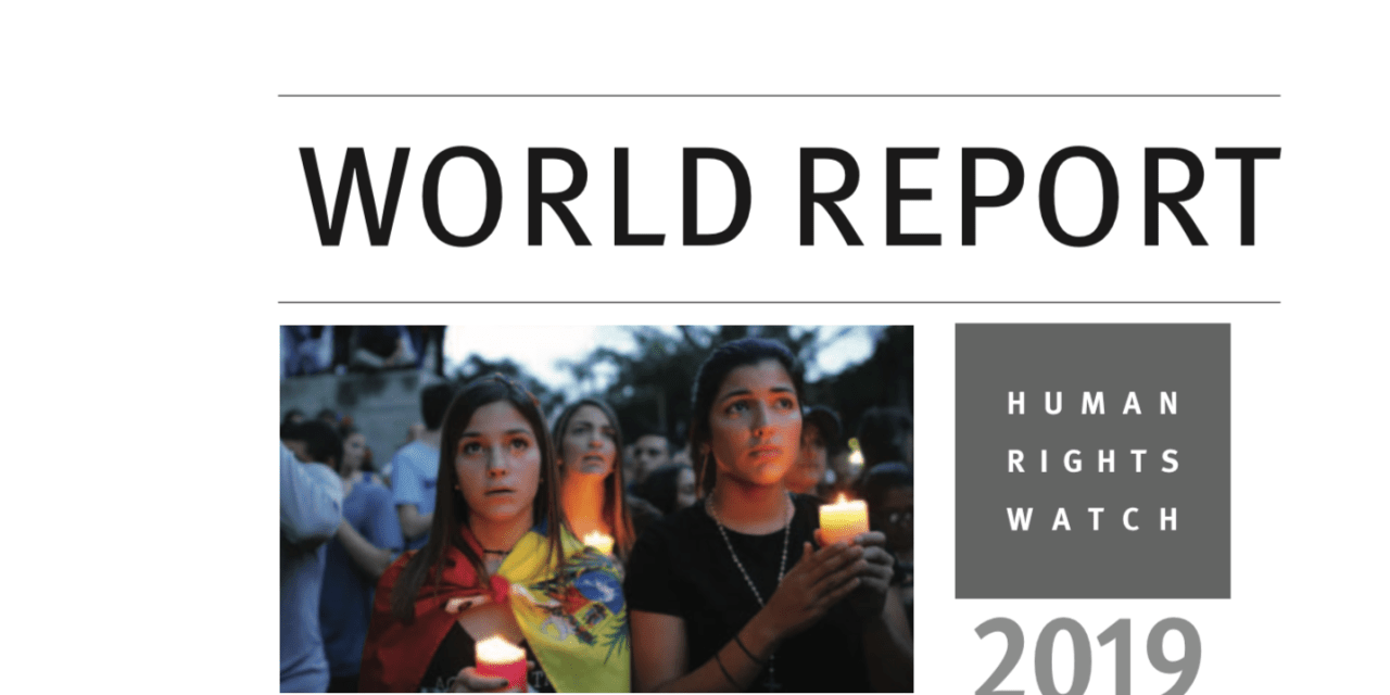 """HUMAN RIGHTS WATCH – WORLD REPORT 2019 / """"In some ways this is a dark time for human rights"""""""