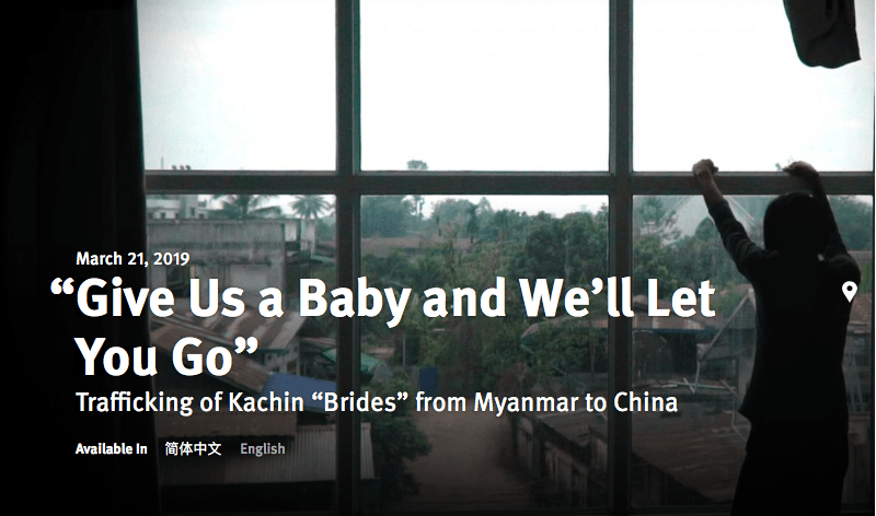 """HUMAN RIGHTS WATCH – """"Give Us a Baby and We'll Let You Go"""" Trafficking of Kachin """"Brides"""" from Myanmar to China"""