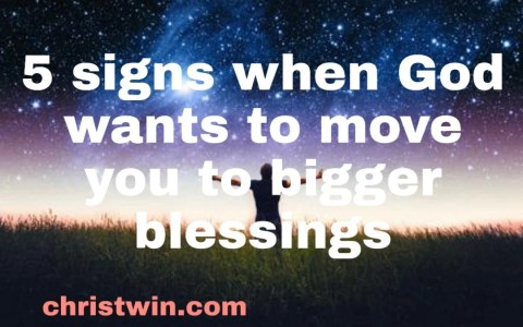 5 signs when God wants to move you to bigger blessings