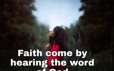 Faith come by hearing the word of God