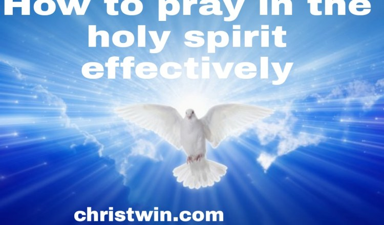 How to pray in the holy spirit effectively