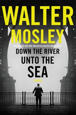 Down the River Unto the Sea by Walter Mosley (Hachette Book Group – Mulholland)