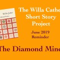 The Diamond Mine by Willa Cather June 2019 Reminder