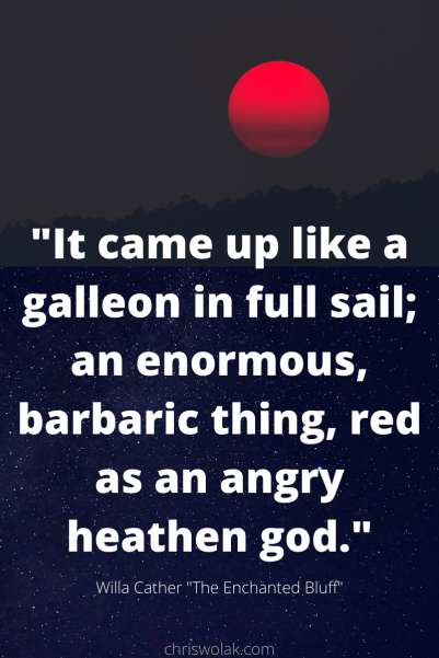 "Willa Cather quote: ""It came up like a galleon in full sail; an enormous, barbaric thing, red as an angry heathen god."""