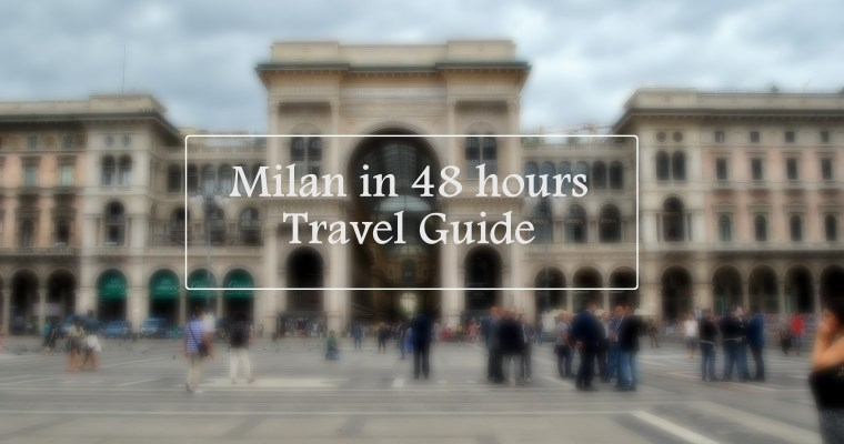 Milan in 48 Hours: Travel Guide