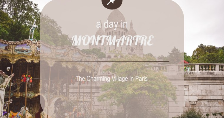 A Day in Montmartre – The Charming Village in Paris