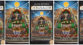 Alan Moore – 'Jerusalem' (non-spoiler alert – not a review, an exhortation to read)