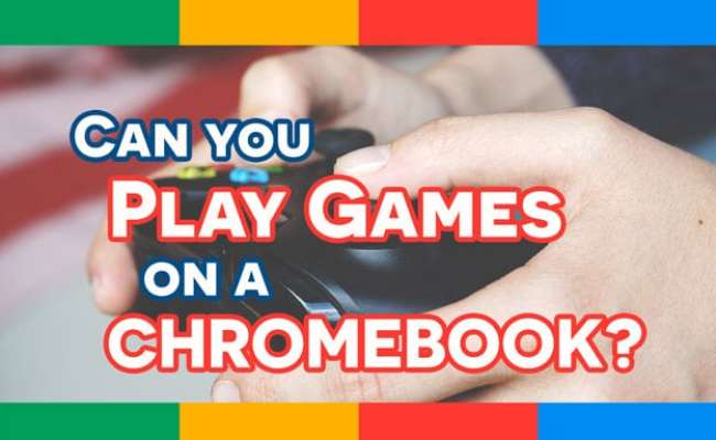 Can You Play Games On A Chromebook Chromebook
