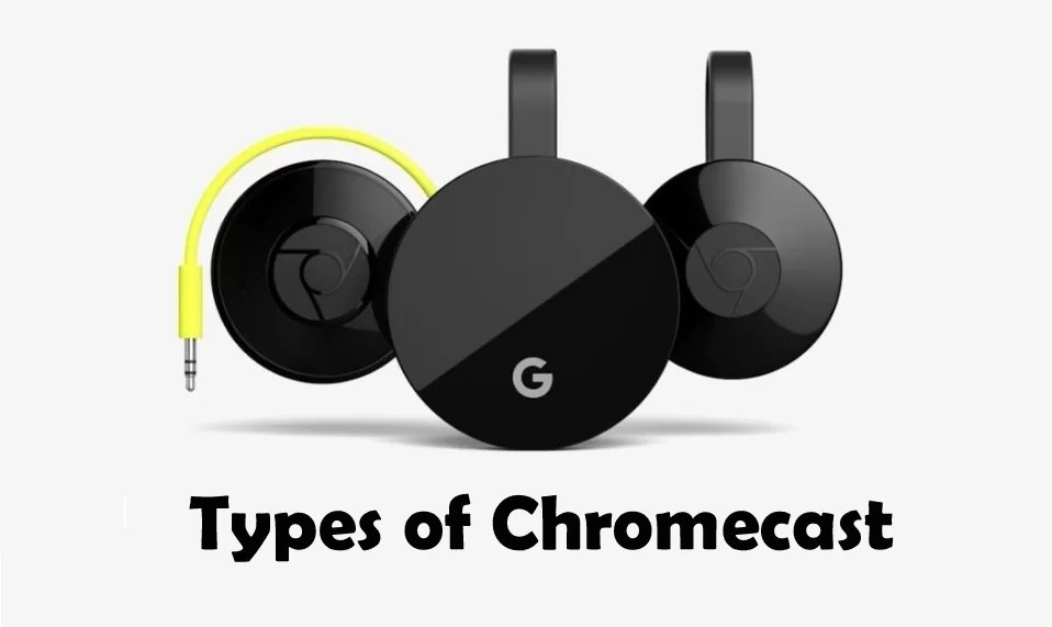 Types of Chromecast: Specs, Prices, Comparison