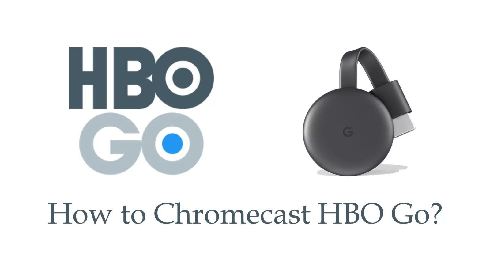 How to Chromecast HBO Go to TV? [2019] - Chromecast Apps Tips