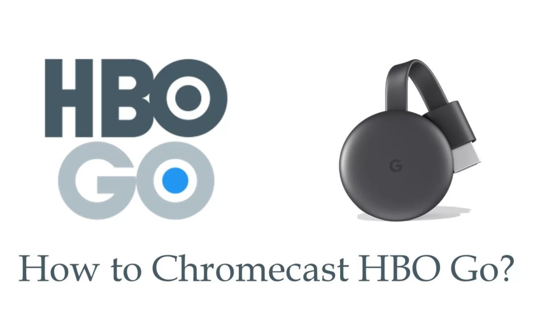 How to Chromecast HBO Go to TV? [2020]