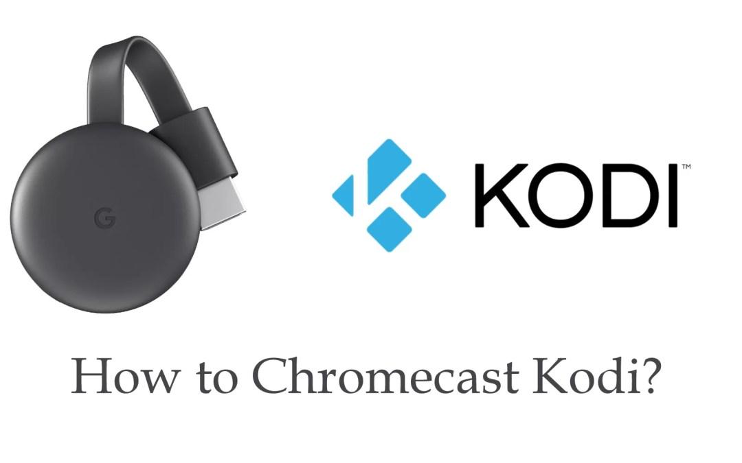 How to Chromecast Kodi to TV? [2019]
