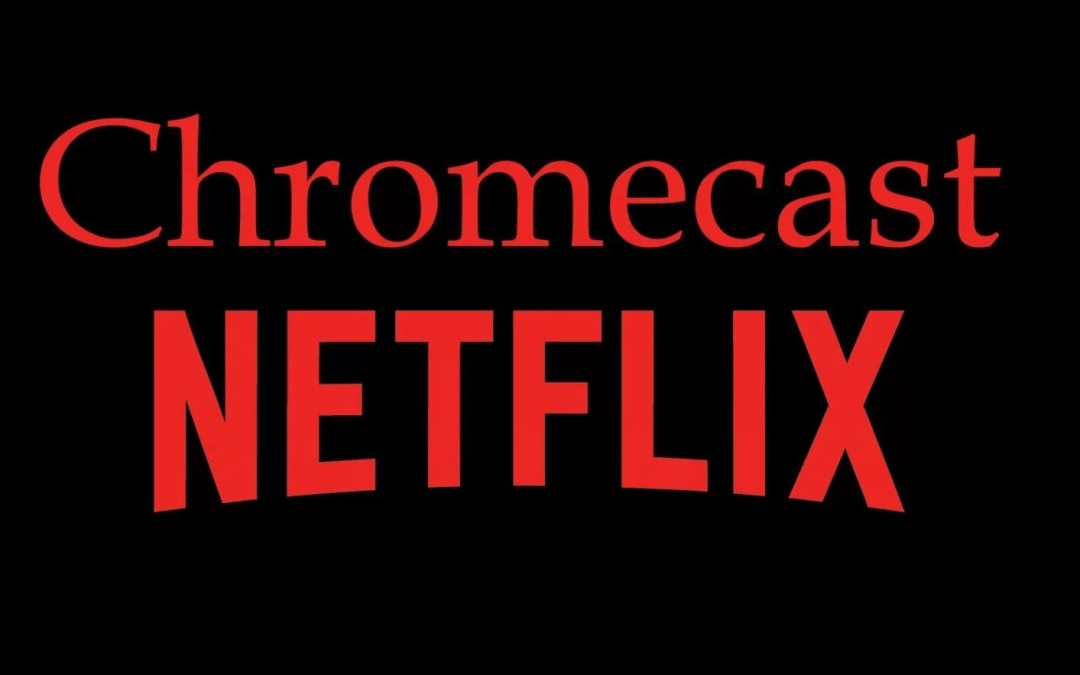 How to Chromecast Netflix? Two different Methods [2019]