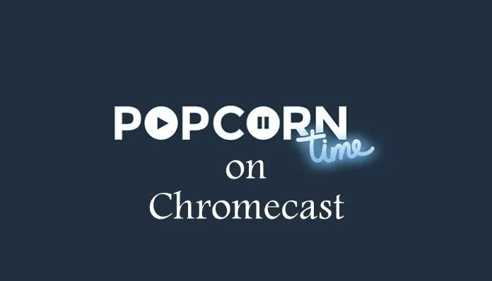 How to cast Popcorn Time on Chromecast? [2020]