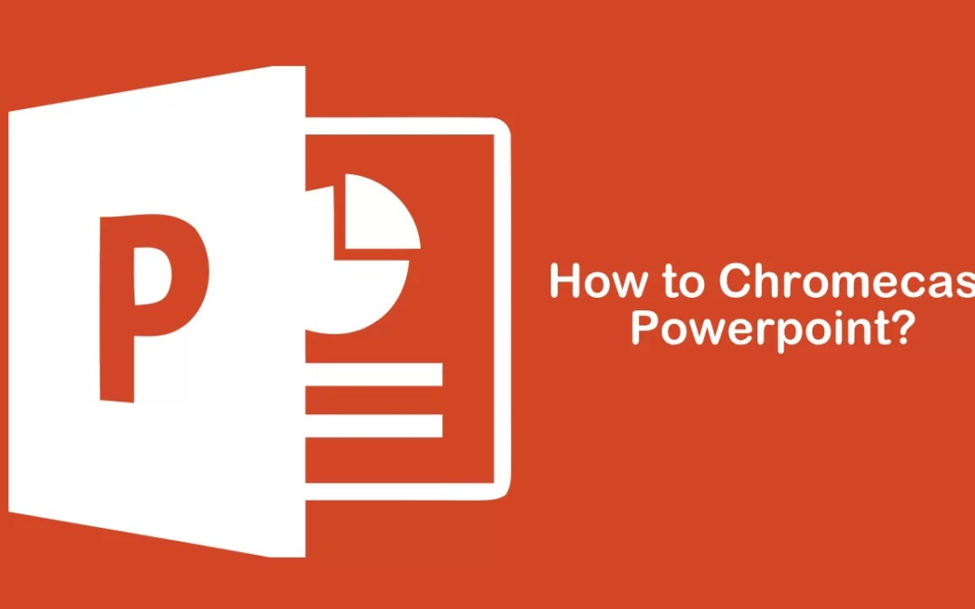 How to Chromecast Powerpoint to TV?