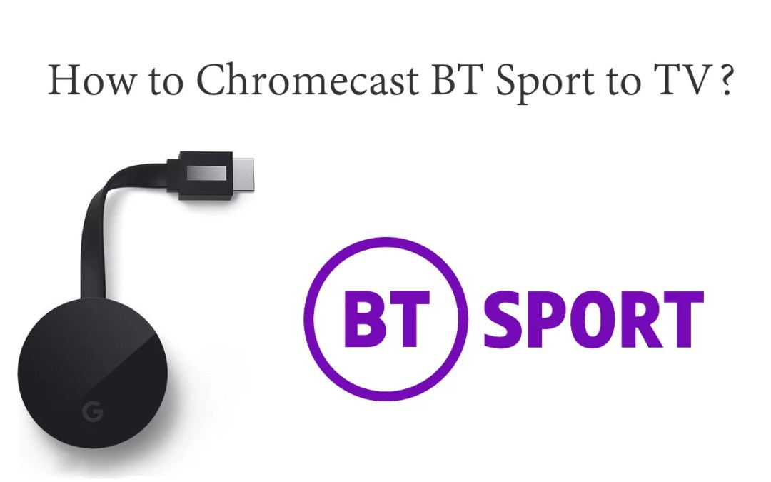 How to Chromecast BT Sport? [2019 Updated]