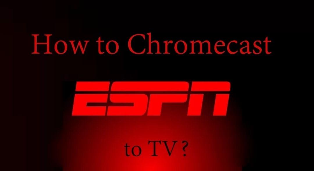 Chromecast ESPN | How to cast ESPN to TV?