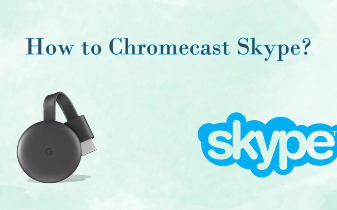 Chromecast Skype