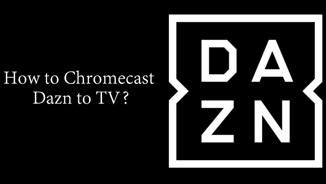 How to Chromecast Dazn to TV? [2019]