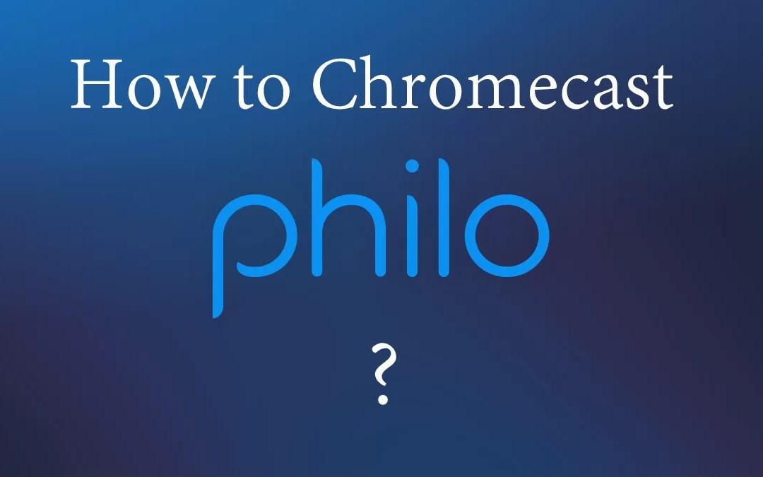 Philo to Chromecast