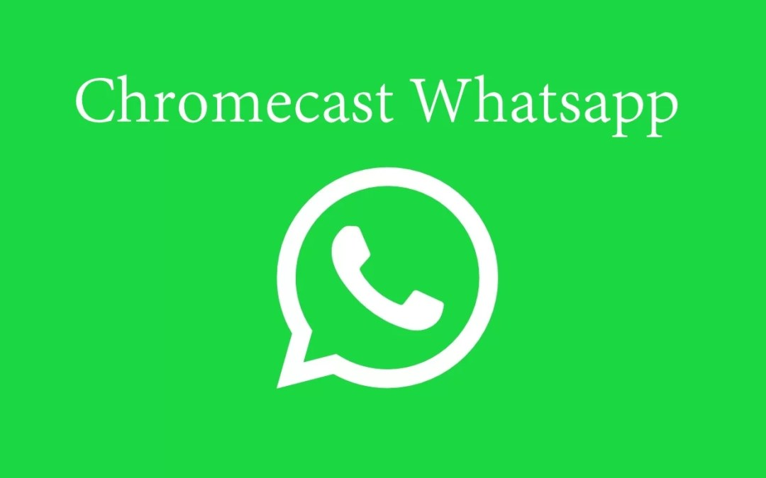Chromecast Whatsapp: How to cast Whatsapp Video Calls [2019]