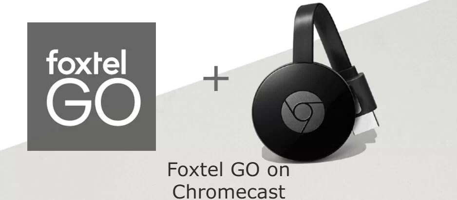 How to cast Foxtel GO on Chromecast [2019]