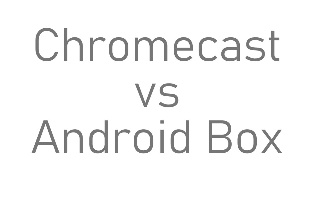 Chromecast VS Android Box