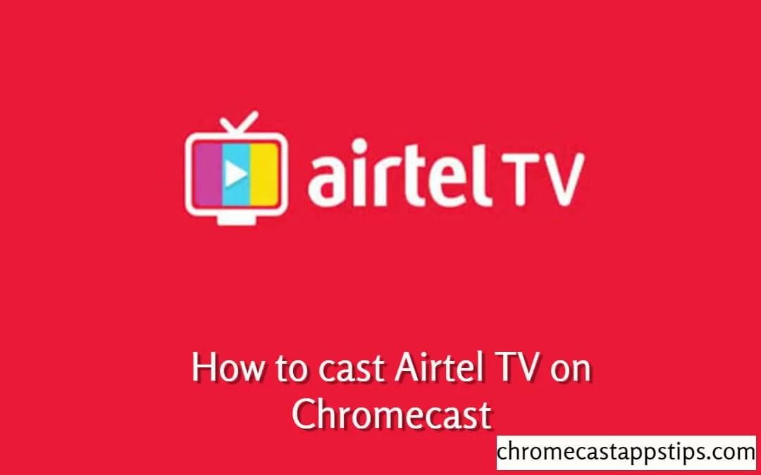 How to Chromecast Airtel TV (Airtel Xstream) [2019]