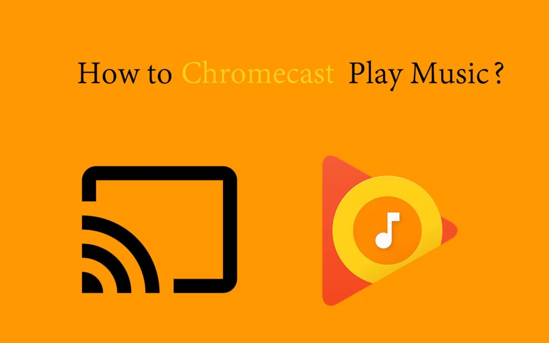 How to Chromecast Google Play Music [2019]