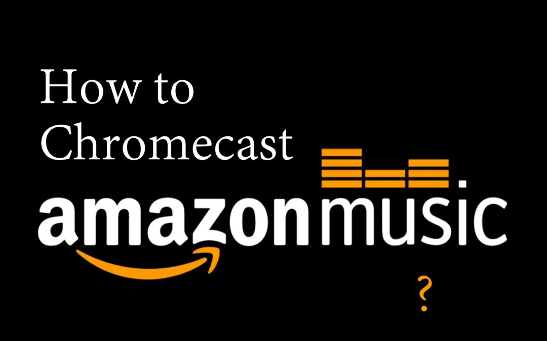 How to Chromecast Amazon Music [2019]